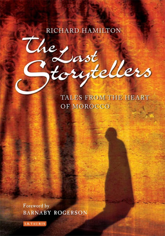 The Last Storytellers: Tales from the Heart of Morocco by Richard Hamilton